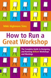 How to Run a Great Workshop | Nikki Highmore Sims |