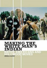 Making The White Man's Indian | Angela Aleiss |