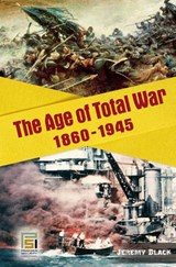 The Age of Total War, 1860-1945 | Jeremy Black |