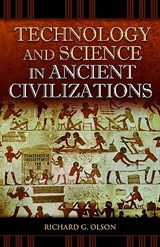 Technology and Science in Ancient Civilizations | Richard G. Olson |