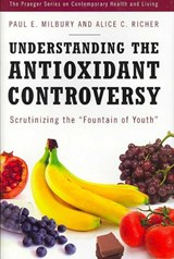 Understanding the Antioxidant Controversy | Milbury, Paul E. ; Richer, Alice C. |