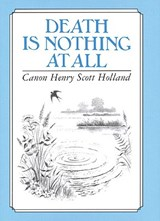Death Is Nothing at All | Canon Henry Scott Holland |