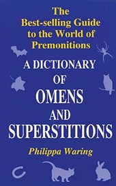 A Dictionary of Omens and Superstitions | Philippa Waring |