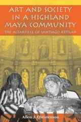 Art and Society in a Highland Maya Community | Allen J. Christenson |