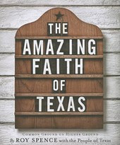 The Amazing Faith of Texas | Roy M. Spence |
