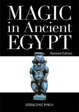 Magic in Ancient Egypt | Geraldine Pinch |