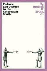 Violence and Culture in the Antebellum South | Bruce, Dickson D., Jr. |