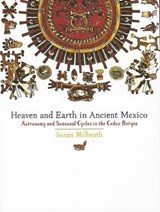 Heaven and Earth in Ancient Mexico | Susan Milbrath |
