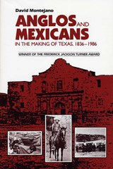 Anglos and Mexicans in the Making of Texas, 1836-1986 | David Montejano |