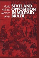 State and Opposition in Military Brazil | Maria Helena Moreira Alves |