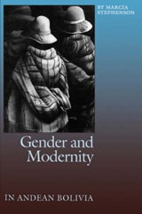 Gender and Modernity in Andean Bolivia | Marcia Stephenson |