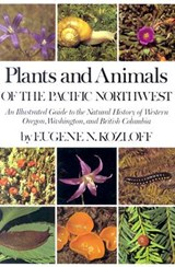 Plants and Animals of the Pacific Northwest | Eugene N. Kozloff |