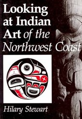 Looking at Indian Art of the Northwest Coast | Hilary Stewart |
