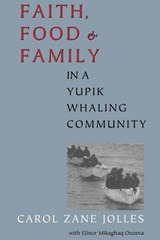 Faith, Food, and Family in a Yupik Whaling Community | Carol Zane Jolles |