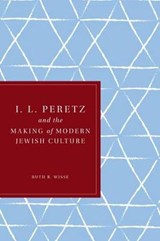 I. L. Peretz and the Making of Modern Jewish Culture | Ruth R Wisse |