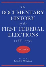 The Documentary History of the First Federal Elections, 1788-1790, Volume II | Gordon Denboer |