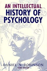 An Intellectual History of Psychology Intellectual History of Psychology Intellectual History of Psychology | Daniel N. Robinson |