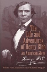 The Life and Adventures of Henry Bibb | Bibb, Henry ; Heglar, Charles J. |