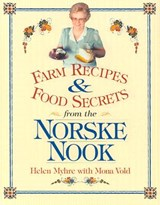 Farm Recipes and Food Secrets from the Norske Nook | Helen Myhre ; Mona Vold |
