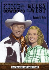 King of the Cowboys, Queen of the West | Raymond E. White |