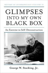 Glimpses Into My Own Black Box | Stocking, George W., Jr. |