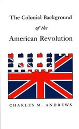 Colonial Background of the American Revolution | Andrews |