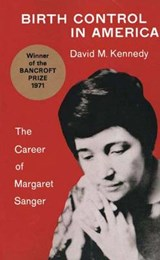 Birth Control in America - The Career of Margaret Sanger | David M. Kennedy |