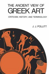 The Ancient View of Greek Art - Criticism, History, and Terminology