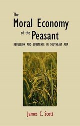 The Moral Economy of the Peasant Rebellion & Subsistence in Southeast Asia | James C. Scott |