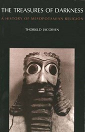The Treasures of Darkness - A History of Mesopotamian Religion