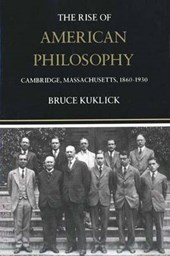 The Rise of American Philosophy - Cambridge, Massachusetts, 1860-1930