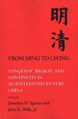 From Ming to Ch`ing - Conquest, Region, and Continuity in Seventeenth-Century China | Jonathan D. Spence |
