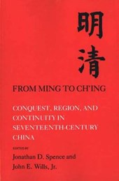 From Ming to Ch`ing - Conquest, Region, and Continuity in Seventeenth-Century China