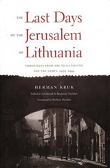 The Last Days of the Jerusalem of Lithuania - Chronicles from the Vilna Ghetto & the Camps 1939-1944 | Herman Kruk |