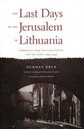 The Last Days of the Jerusalem of Lithuania - Chronicles from the Vilna Ghetto & the Camps 1939-1944