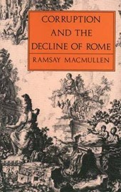 Corruption and the Decline of Rome | Ramsay MacMullen |