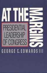 At the Margins - Presidential Leadership of Congress | Gc Edwards |