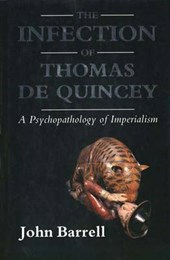 The Infection of Thomas De Quincey - A Psychopathology of Imperialism | J Barrell |