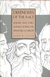 Defenders of the Race - Jewish Doctors and Race Science in Fin-De-Siecle Europe