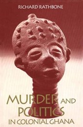 Murder and Politics in Colonial Ghana | Richard Rathbone |