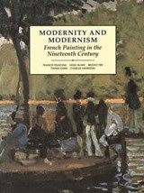 Modernity and Modernism - French Painting in the Nineteenth Century | Francis Frascina |