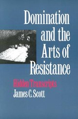 Domination & the Arts of Resistance - Hidden Transcripts | James C. Scott |