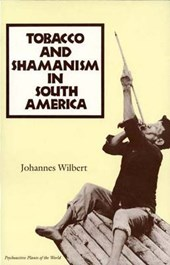 Tobacco and Shamanism in South America | Johannes Wilbert |