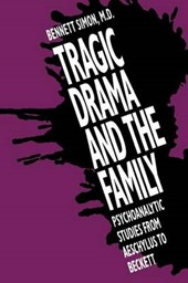 Tragic Drama & the Family - Psychoanalytic Studies from Aeschylus to Beckett (Paper) | Bennett Simon |