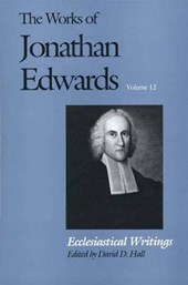 Ecclesiastical Writings - The Works of Jonathan Edwards V12