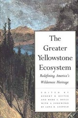 The Greater Yellowstone Ecosystem - Redefining America's Wilderness Heritage (Paper) | Robert B Keiter |