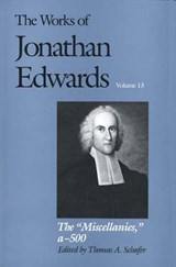 The Works of Jonathan Edwards V13 - The Miscellanies A-500 | Jonathan Edwards |