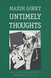 Untimely Thoughts - Essays On Revolution, Culture & The Bolsheviks 1917-1918