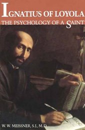 Ignatius of Loyola - The Psychology of a Saint