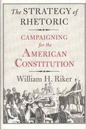 The Strategy of Rhetoric - Campaingning for the American Constitution